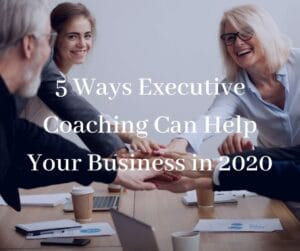 5 Ways Executive Coaching Can Help Your Business in 2020